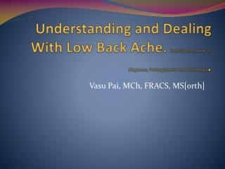 Understanding  and Dealing With Low Back Ache.  Description, How to diagnose, Pathogenesis and Pathology .