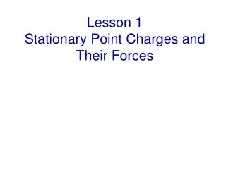 Lesson 1 Stationary Point Charges and Their Forces