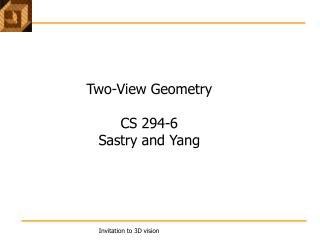 Two-View Geometry CS 294-6  Sastry and Yang