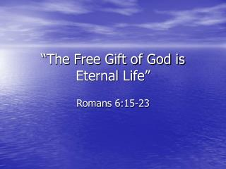 """""""The Free Gift of God is Eternal Life"""""""