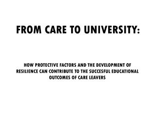 FROM CARE TO UNIVERSITY: