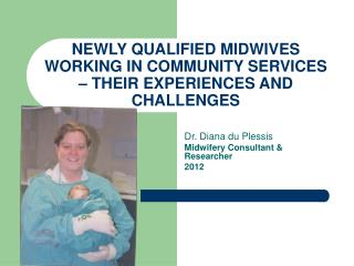 NEWLY QUALIFIED MIDWIVES WORKING IN COMMUNITY SERVICES – THEIR EXPERIENCES AND CHALLENGES