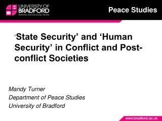 ' State Security' and 'Human Security' in Conflict and Post-conflict Societies Mandy Turner Department of Peace Stud