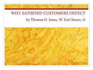 WHY SATISFIED CUSTOMERS DEFECT by Thomas O. Jones, W. Earl Sasser, Jr