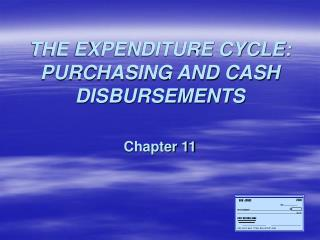 THE EXPENDITURE CYCLE: PURCHASING AND CASH DISBURSEMENTS