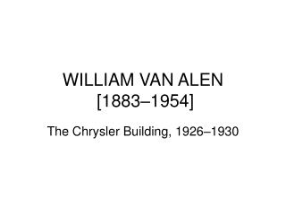 WILLIAM VAN ALEN  [1883–1954]