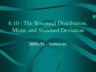 6.10 - The Binomial Distribution,  Mean, and Standard Deviation