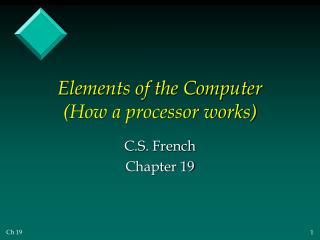 Elements of the Computer (How a processor works)