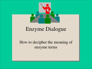 Enzyme Dialogue