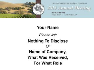 Your Name Please list: Nothing To Disclose Or Name of Company,  What Was Received,  For What Role