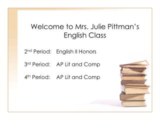 Welcome to Mrs. Julie Pittman's English Class