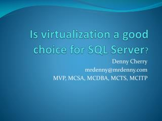 Is virtualization a good choice for SQL Server ?