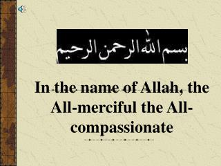 In the name of Allah, the All-merciful the All-compassionate