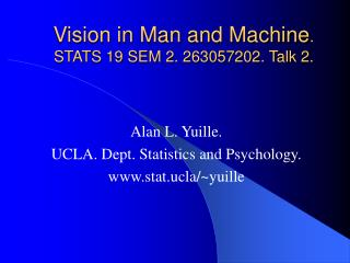 Vision in Man and Machine . STATS 19 SEM 2. 263057202. Talk 2.