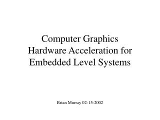 Computer Graphics  Hardware Acceleration for  Embedded Level Systems