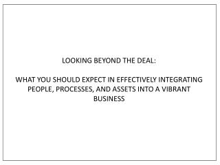 LOOKING BEYOND THE DEAL :  WHAT YOU SHOULD EXPECT IN EFFECTIVELY INTEGRATING PEOPLE, PROCESSES, AND ASSETS INTO A VIBRA