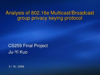 Analysis of 802.16e Multicast/Broadcast group privacy keying protocol