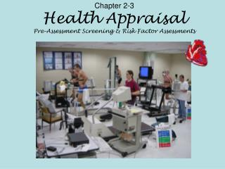 Chapter 2-3 Health Appraisal Pre-Assessment Screening & Risk Factor Assessments