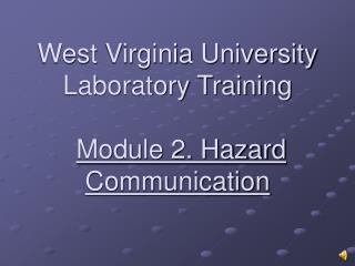 West Virginia University Laboratory Training Module 2. Hazard Communication