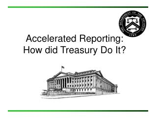 Accelerated Reporting: How did Treasury Do It?