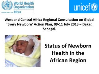 West and Central Africa  Regional  Consultation on Global 'Every Newborn' Action Plan, 09-11  J uly 2013 – Dakar,  S en