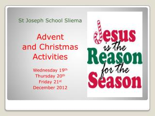 St Joseph School Sliema Advent  and Christmas Activities Wednesday 19 th Thursday 20 th Friday 21 st December 2012
