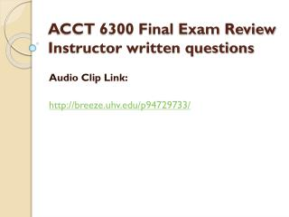 ACCT  6300 Final Exam Review  Instructor written  questions