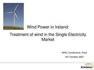Wind Power in Ireland: Treatment of wind in the Single Electricity Market