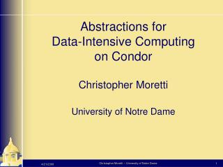 Abstractions for  Data-Intensive Computing on Condor Christopher Moretti University of Notre Dame