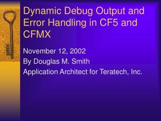 Dynamic Debug Output and Error Handling in CF5 and CFMX