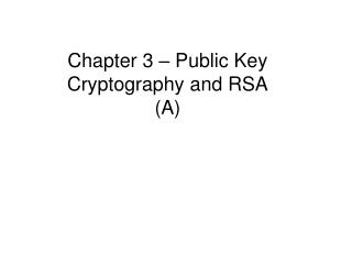 Chapter 3 –  Public Key Cryptography and RSA (A)