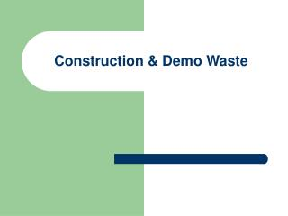 Construction & Demo Waste