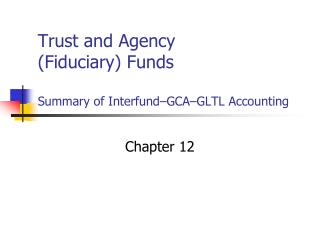 Trust and Agency Fiduciary Funds  Summary of Interfund GCA GLTL Accounting