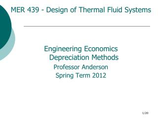 MER 439 - Design of Thermal Fluid Systems Engineering Economics Depreciation Methods Professor Anderson Spring Term 2012