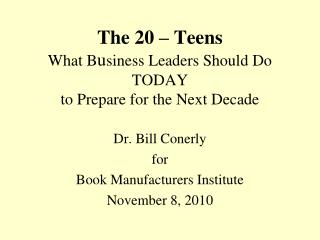 The 20 – Teens What B u siness Leaders Should Do TODAY to Prepare for the Next Decade