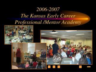 2006-2007 The Kansas Early Career Professional /Mentor Academy