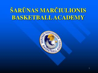 Š AR Ū N AS  MAR Č IULIONI S BASKETBALL ACADEMY