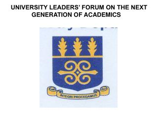 UNIVERSITY LEADERS' FORUM ON THE NEXT  GENERATION OF ACADEMICS