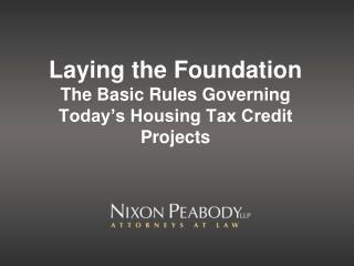 Laying the Foundation  The Basic Rules Governing Today's Housing Tax Credit Projects