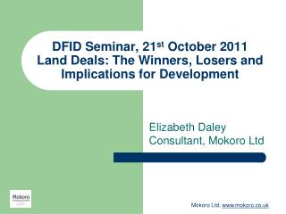 DFID Seminar, 21 st  October 2011 Land Deals: The Winners, Losers and Implications for Development