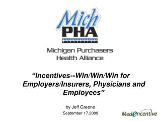 """Incentives--Win/Win/Win for Employers/Insurers, Physicians and Employees"" by Jeff Greene September 17,2009"