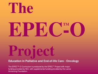 The  EPEC-O  Project       Education in Palliative and End-of-life Care - Oncology