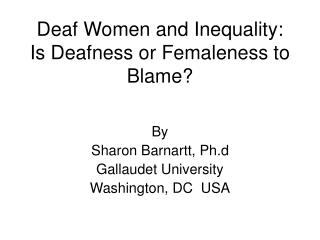 Deaf Women and Inequality: Is Deafness or Femaleness to Blame?