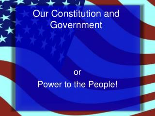 Our Constitution and Government