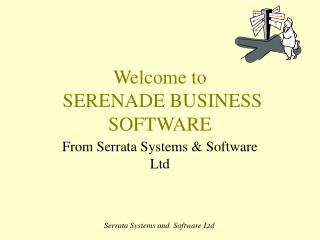Welcome to SERENADE BUSINESS SOFTWARE