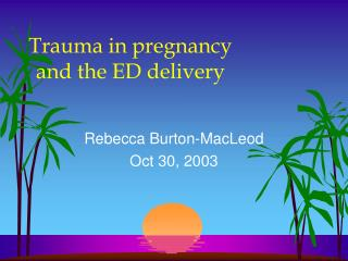 Trauma in pregnancy and the ED delivery