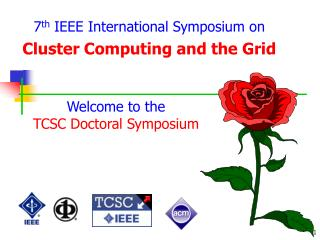7 th  IEEE International Symposium on Cluster Computing and the Grid