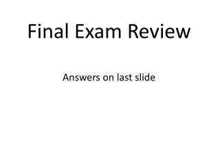 Final Exam Review Answers on last slide