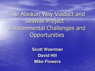 The Alaskan Way Viaduct and Seawall Project  –  Environmental Challenges and Opportunities