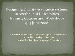 Designing Quality Assurance  Systems  in Azerbaijani Universities Training Courses  and  Workshops 9-13  June  2008